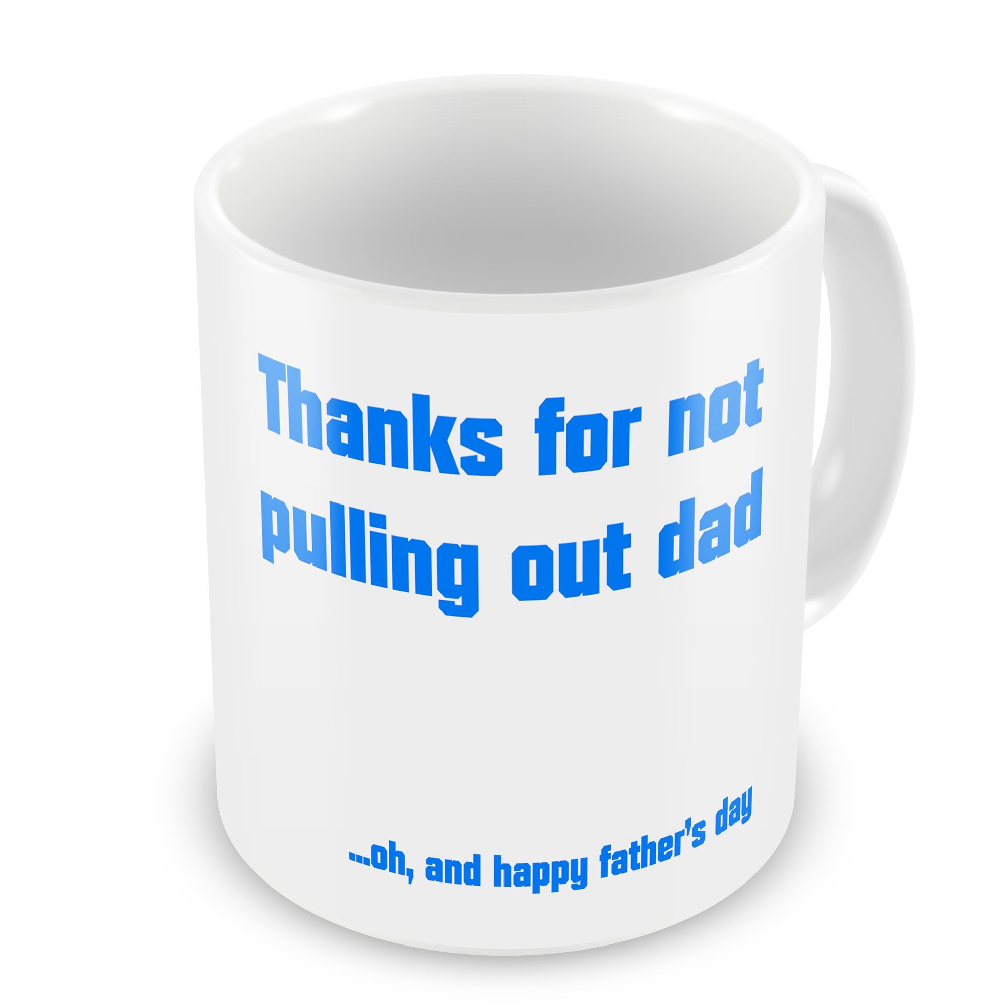 43ab1f8fc2771 Thanks For Not Pulling Out Dad Oh And Happy Father s Day Novelty Gift Mug